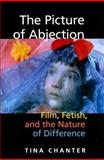 The Picture of Abjection : Film, Fetish, and the Nature of Difference, Chanter, Tina, 0253219183