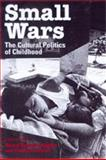 Small Wars - The Cultural Politics of Childhood, Scheper-Hughes, Nancy, 0520209184