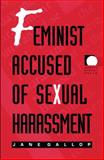 Feminist Accused of Sexual Harassment, Gallop, Jane, 0822319187