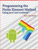 Programming the Finite Element Method in Java and Android, Bryan J. Mac Donald, 1908689188