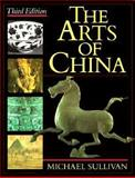 The Arts of China, Sullivan, Michael, 0520049187
