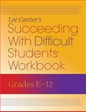 Succeeding with Difficult Students Workbook, Canter, Lee and Canter, Marlene, 1934009180