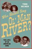Who Should Sing Ol' Man River?, Todd R. Decker, 0199389187