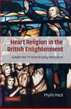 Heart Religion in the British Enlightenment : Gender and Emotion in Early Methodism, Mack, Phyllis, 0521889189
