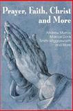 Prayer Faith Christ and More, Smith Wigglesworth and Andrew Murray, 1483799182