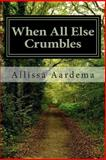 When All Else Crumbles, Allissa Aardema, 1494449188