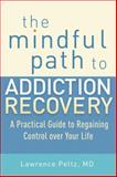 The Mindful Path to Addiction Recovery, Lawrence Peltz, 1590309189