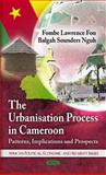The Urbanisation Process in Cameroon: Patterns, Implications and Prospects, Lawrence Fon, Sounders Nguh Balgah, 1608769186