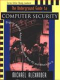 The Underground Guide to Computer Security : Slightly Askew Advice on Protecting Your PC and What Is on It, Alexander, Michael, 020148918X