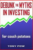 Debunk the Myths in Investing for Couch Potatoes, Tony Pow, 1484159187