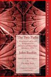 The Two Paths : Being Lectures on Art and Its Application to Decoration and Manufacture Delivered In 1858-9, Ruskin, John, 1932559183