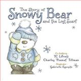 The Story of Snowy Bear and the Lost Scarf, T. C. LiFonti and Charles Tillman, 0615779182