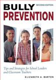 Bully Prevention : Tips and Strategies for School Leaders and Classroom Teachers, Barton, Elizabeth A., 1412939186