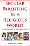 Secular Parenting in a Religious World, Be-Asia McKerracher, 149930918X