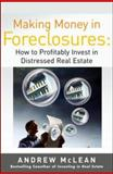 Making Money in Foreclosures : How to Invest Profitably in Distressed Real Estate, McLean, Andrew James, 007147918X
