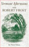 Vermont Afternoons with Robert Frost, Vrest Orton, 0911469184