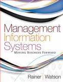 Management Information Systems : Moving Business Forward, Rainer, R. Kelly and Watson, Hugh J., 0470889195