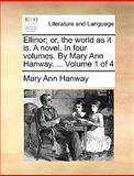 Ellinor; or, the World As It Is a Novel in Four Volumes by Mary Ann Hanway Volume 1 Of, Mary Ann Hanway, 117064919X