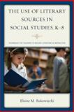 The Use of Literary Sources in Social Studies, K-8 : Techniques for Teachers to Include Literature in Instruction, Bukowiecki, Elaine M., 1475809190