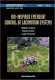 Bio-Inspired Emergent Control of Locomotion Systems, Mattia Frasca and Paolo Arena, 9812389199