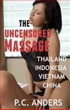 The Uncensored Massage: Thailand, Indonesia, Vietnam, and China, P. C. Anders, 1483959198