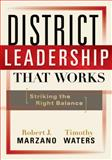District Leadership That Works : Striking the Right Balance, Marzano, Robert J. and Waters, Timothy, 1935249193