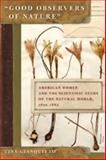 """Good Observers of Nature"" : American Women and the Scientific Study of the Natural World, 1820-1885, Gianquitto, Tina, 0820329193"
