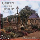 Gardens Through History, William Howard Adams, 0896599191