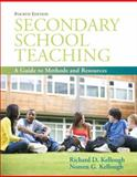 Secondary School Teaching : A Guide to Methods and Resources (with MyEducationLab), Kellough, Richard D. and Kellough, Noreen G., 0137079192