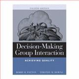 Decision-Making Group Interaction : Achieving Quality, Patton, Bobby R. and Downs, Timothy M., 0321049195