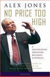 No Price Too High: A Penecostal Preacher Becomes Catholic, Alex Jones, 0898709199