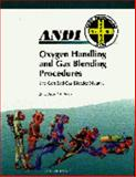 Oxygen Handling and Gas Blending Procedures : The Textbook for ANDI SafeAir Gas Blending Technicians, Betts, Edward A., 0976229196