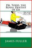 Dr. Todd, the Royal Dentist of Oz, James Fuller, 1466419199