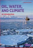 Oil, Water and Climate : An Introduction, Gautier, Catherine, 0521709199