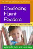 Developing Fluent Readers : Teaching Fluency As a Foundational Skill, Kuhn, Melanie R. and Levy, Lorell, 1462519199