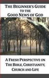 A Beginner's Guide to the Good News of God, Outreach Church, 1477469192