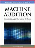 Machine Audition : Principles, Algorithms, and Systems, Wenwu Wang, 1615209190