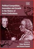 Political Competition, Innovation and Growth in the History of Asian Civilizations, Bernholz, Peter and Vaubel, Roland, 1843769190