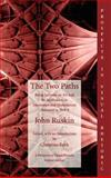 The Two Paths : Being Lectures on Art and Its Application to Decoration and Manufacture Delivered In 1858-9, Ruskin, John, 1932559191