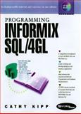 Programming Informix SQL 4GL : A Step-by-Step Approach, Kipp, Cathy, 013675919X