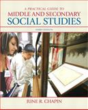 A Practical Guide to Middle and Secondary Social Studies, Chapin, June R., 0137059191