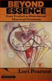Beyond Essence : Ernst Troeltsch As Historian and Theorist of Christianity, Pearson, Lori K., 0674019199