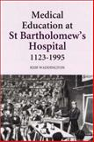 Medical Education at St. Bartholomew's Hospital, 1123-1995, Waddington, Keir, 0851159192