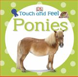 Touch and Feel Ponies, Dorling Kindersley Publishing Staff, 146540919X