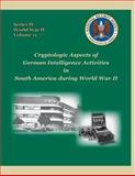 Cryptologic Aspects of German Intelligence Activities in South America During World War II, David Mowry, 1478379197