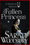 The Fallen Princess, Sarah Woodbury, 1493749196
