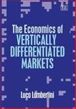 The Economics of Vertically Differentiated Markets, Lambertini, Luca, 1845429192