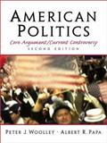 American Politics : Core Argument/Current Controversy, Woolley, Peter J. and Papa, Albert R., 0130879193