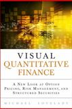Visual Quantitative Finance : A New Look at Option Pricing, Risk Management, and Structured Securities, Lovelady, Michael, 0132929198