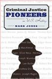 Criminal Justice Pioneers in U. S. History, Jones, Mark, 0205359191